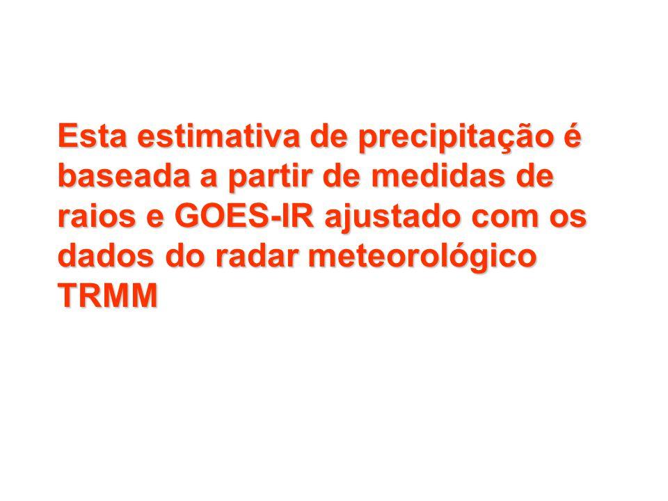 Esta estimativa de precipitação é baseada a partir de medidas de raios e GOES-IR ajustado com os dados do radar meteorológico TRMM