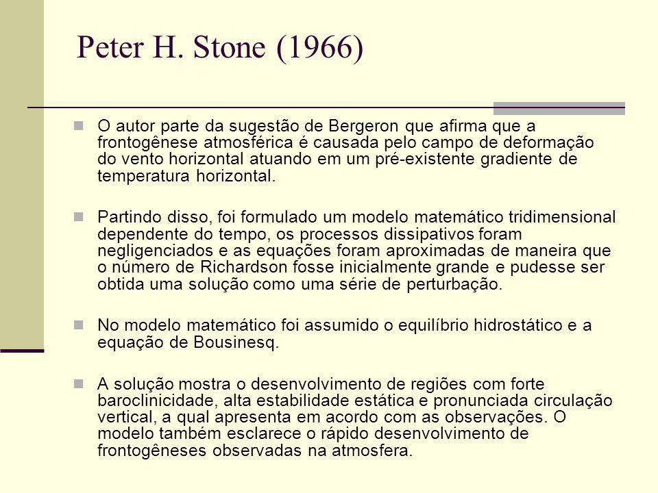 Peter H. Stone (1966) O autor parte da sugestão de Bergeron que afirma que a frontogênese atmosférica é causada pelo campo de deformação do vento hori
