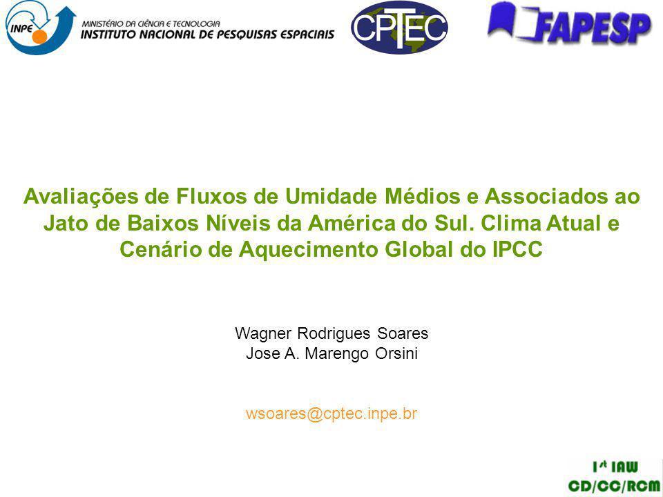 Wagner Rodrigues Soares Jose A. Marengo Orsini wsoares@cptec.inpe.br Avaliações de Fluxos de Umidade Médios e Associados ao Jato de Baixos Níveis da A