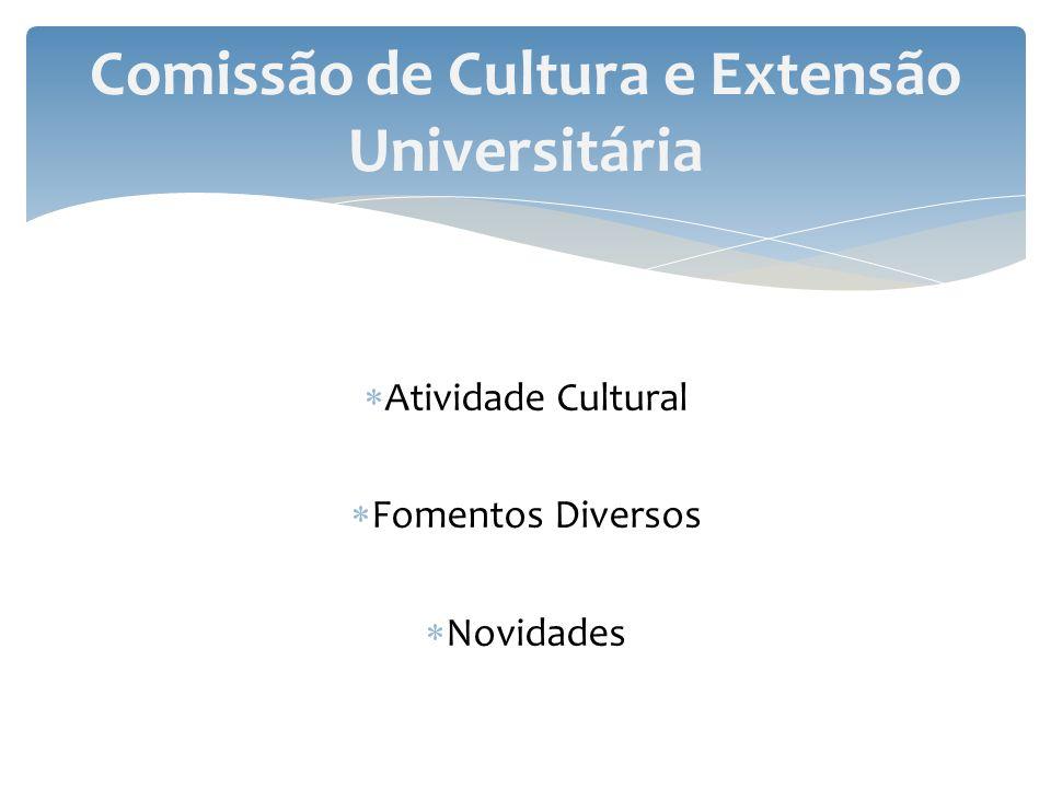 Atividade Cultural Fomentos Diversos Novidades Comissão de Cultura e Extensão Universitária