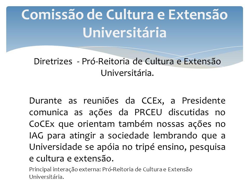 Diretrizes - Pró-Reitoria de Cultura e Extensão Universitária. Durante as reuniões da CCEx, a Presidente comunica as ações da PRCEU discutidas no CoCE