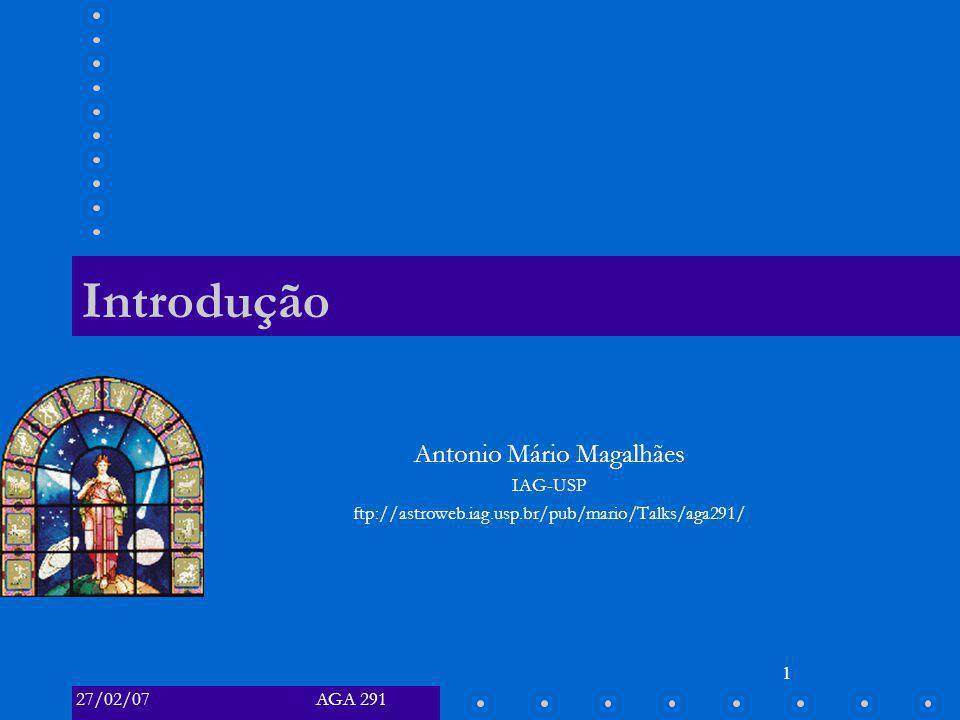 27/02/07 AGA 291 AGA 291 – Introdução 2 Nosso programa geral: Radiação e Matéria Telescópios Magnitudes Mecânica Celeste Espectros Estelares Estrelas Binárias