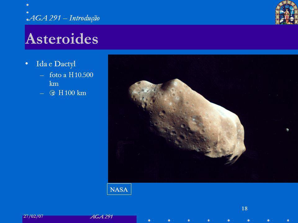 27/02/07 AGA 291 AGA 291 – Introdução 18 Asteroides Ida e Dactyl –foto a 10.500 km – Δ r 100 km NASA