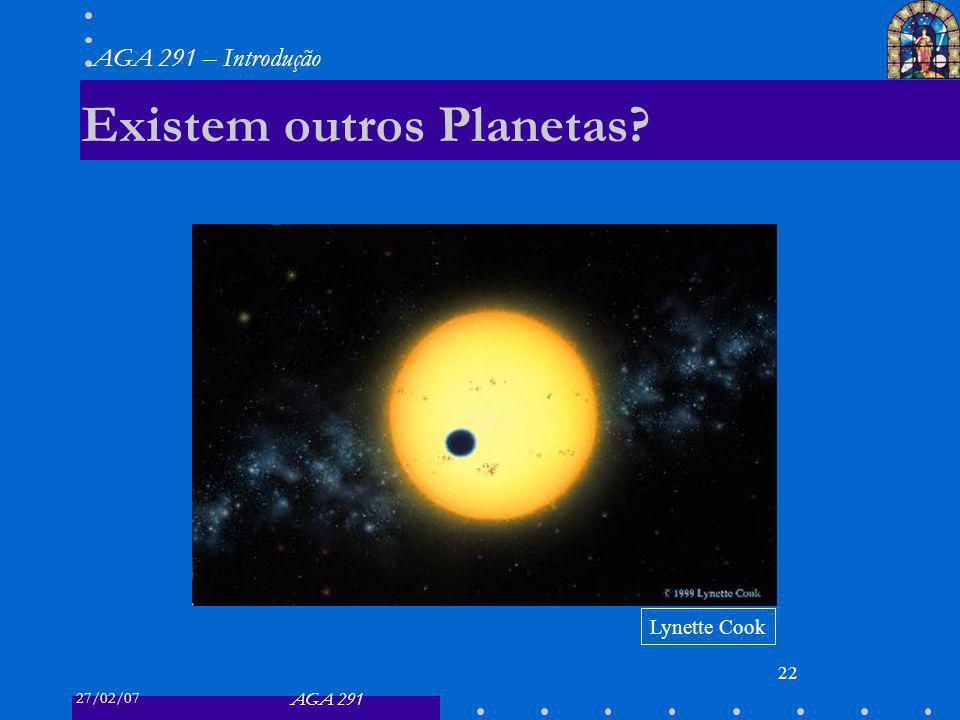 27/02/07 AGA 291 AGA 291 – Introdução 22 Existem outros Planetas? Lynette Cook