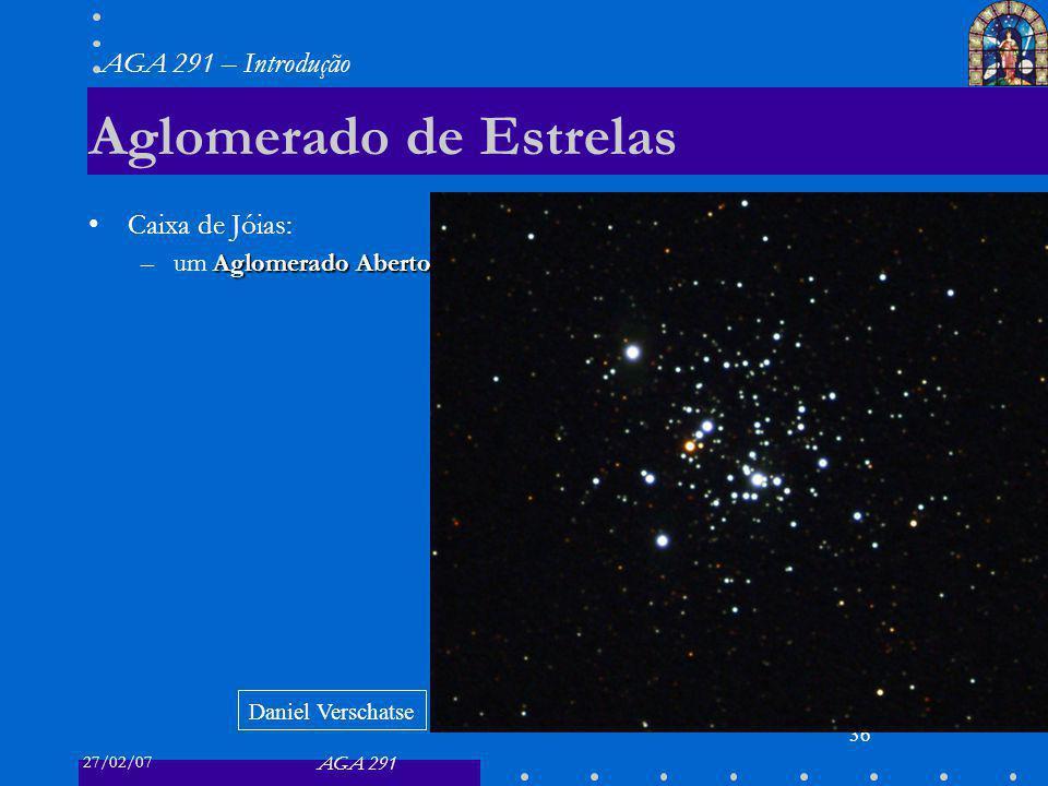 27/02/07 AGA 291 AGA 291 – Introdução 36 Aglomerado de Estrelas Caixa de Jóias: Aglomerado Aberto –um Aglomerado Aberto Daniel Verschatse
