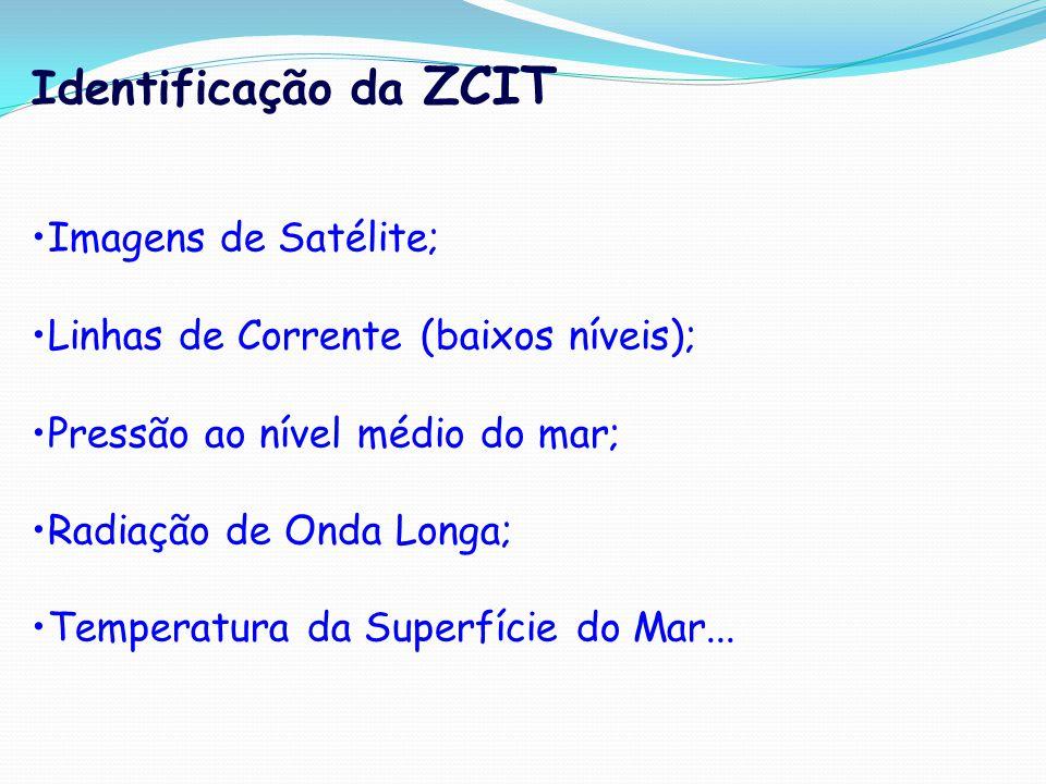 Identificação da ZCIT Imagens de Satélite; Linhas de Corrente (baixos níveis); Pressão ao nível médio do mar; Radiação de Onda Longa; Temperatura da S