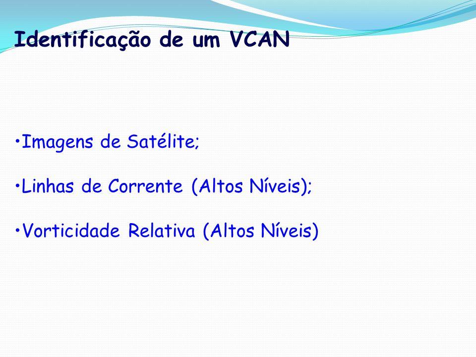 Identificação de um VCAN Imagens de Satélite; Linhas de Corrente (Altos Níveis); Vorticidade Relativa (Altos Níveis)