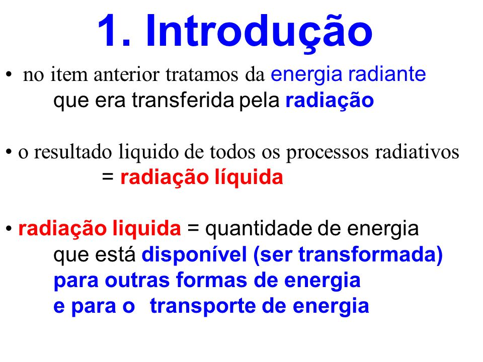 no item anterior tratamos da energia radiante que era transferida pela radiação o resultado liquido de todos os processos radiativos = radiação líquid