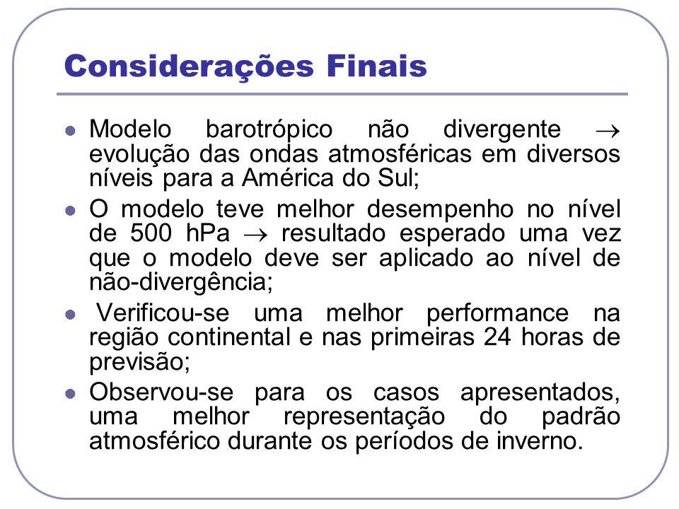 Considerações Finais Modelo barotrópico não divergente evolução das ondas atmosféricas em diversos níveis para a América do Sul; O modelo teve melhor