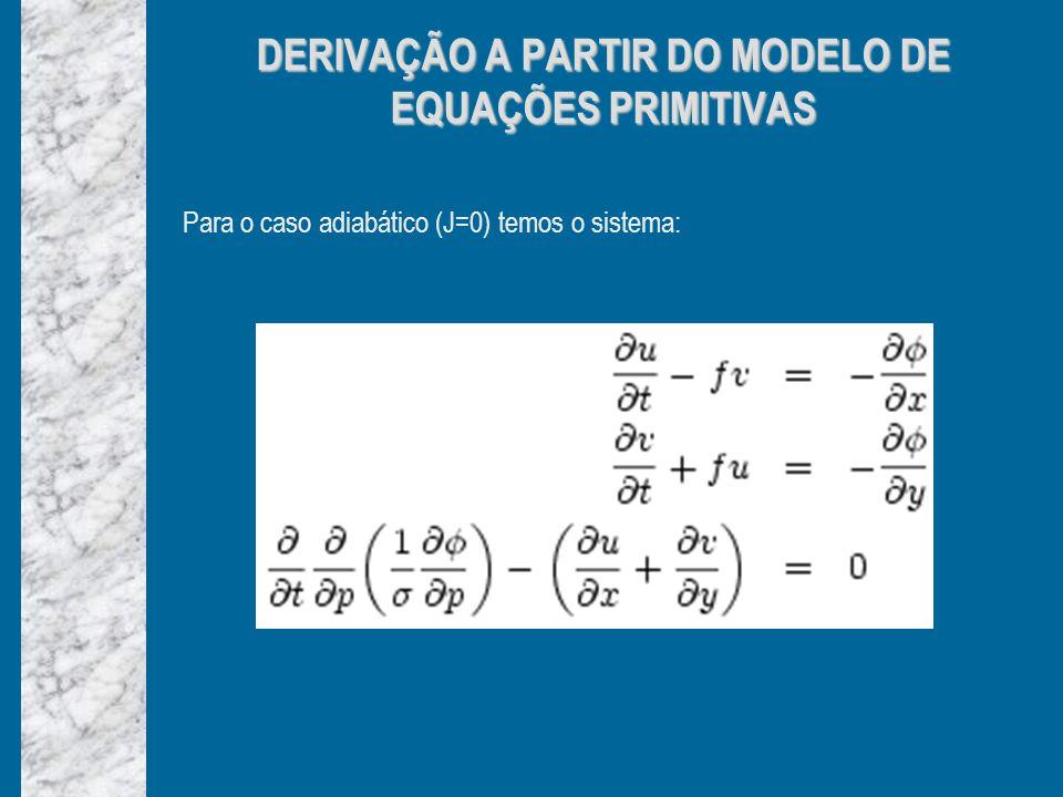 Para o caso adiabático (J=0) temos o sistema: DERIVAÇÃO A PARTIR DO MODELO DE EQUAÇÕES PRIMITIVAS