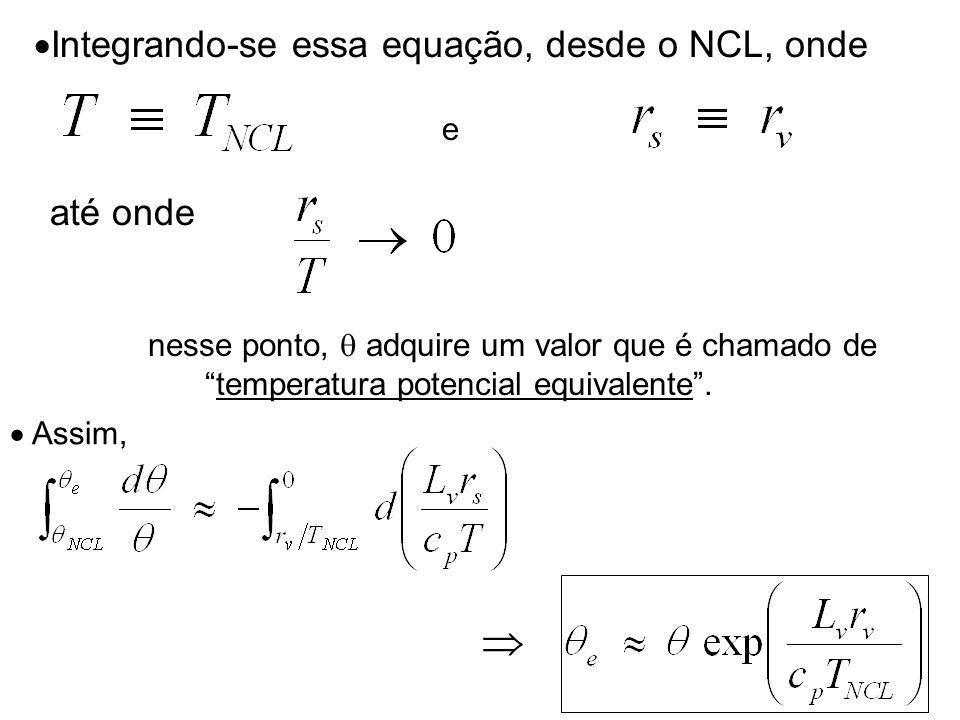 Integrando-se essa equação, desde o NCL, onde e até onde nesse ponto, adquire um valor que é chamado de temperatura potencial equivalente.