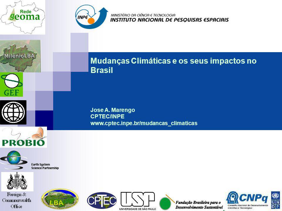 Mudanças Climáticas e os seus impactos no Brasil Jose A. Marengo CPTEC/INPE www.cptec.inpe.br/mudancas_climaticas