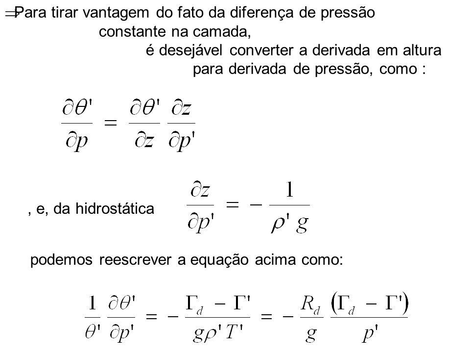 Para tirar vantagem do fato da diferença de pressão constante na camada, é desejável converter a derivada em altura para derivada de pressão, como :,