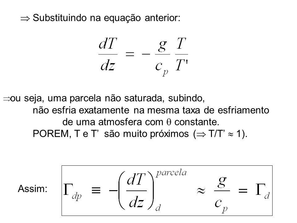 a) (lapse rate da temperatura virtual da parcela maior que o do ambiente) que tem a solução Neste caso a equação do movimento vertical da parcela toma a forma A solução da equação diferencial do movimento vertical de uma parcela acima depende da constante, e permite três possibilidades: 4.