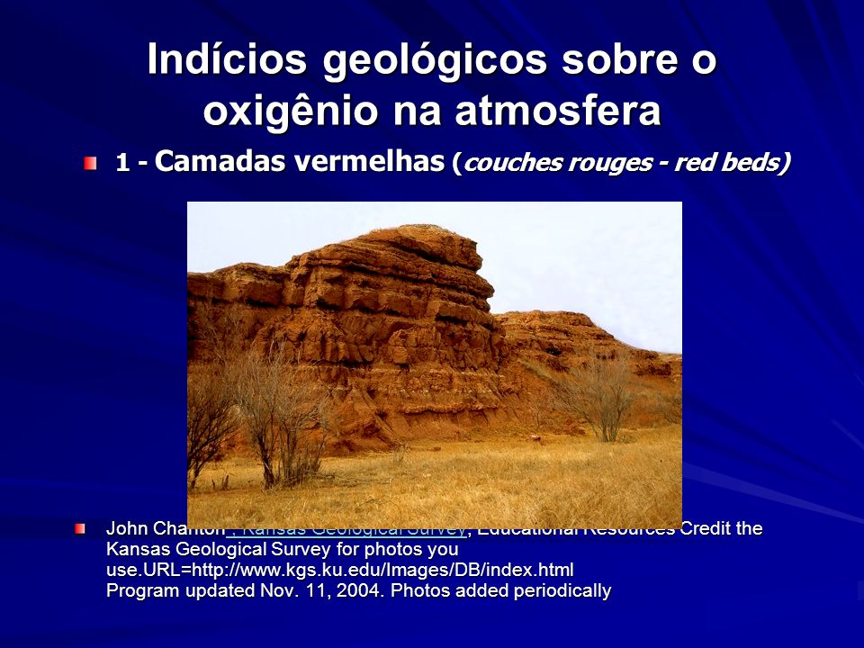 Indícios geológicos sobre o oxigênio na atmosfera 1 - Camadas vermelhas (couches rouges - red beds) John Charlton, Kansas Geological Survey, Education