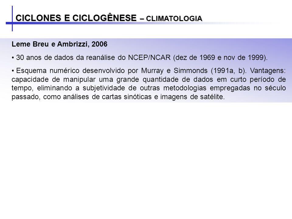 CICLONES E CICLOGÊNESE – CLIMATOLOGIA Leme Breu e Ambrizzi, 2006 30 anos de dados da reanálise do NCEP/NCAR (dez de 1969 e nov de 1999). Esquema numér
