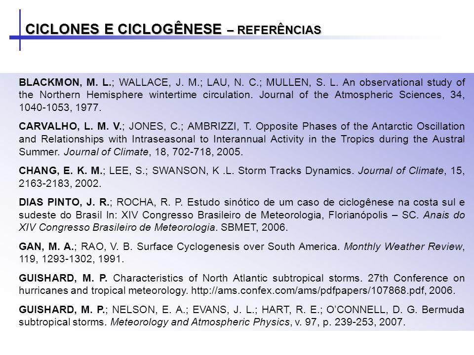 CICLONES E CICLOGÊNESE – REFERÊNCIAS BLACKMON, M. L.; WALLACE, J. M.; LAU, N. C.; MULLEN, S. L. An observational study of the Northern Hemisphere wint