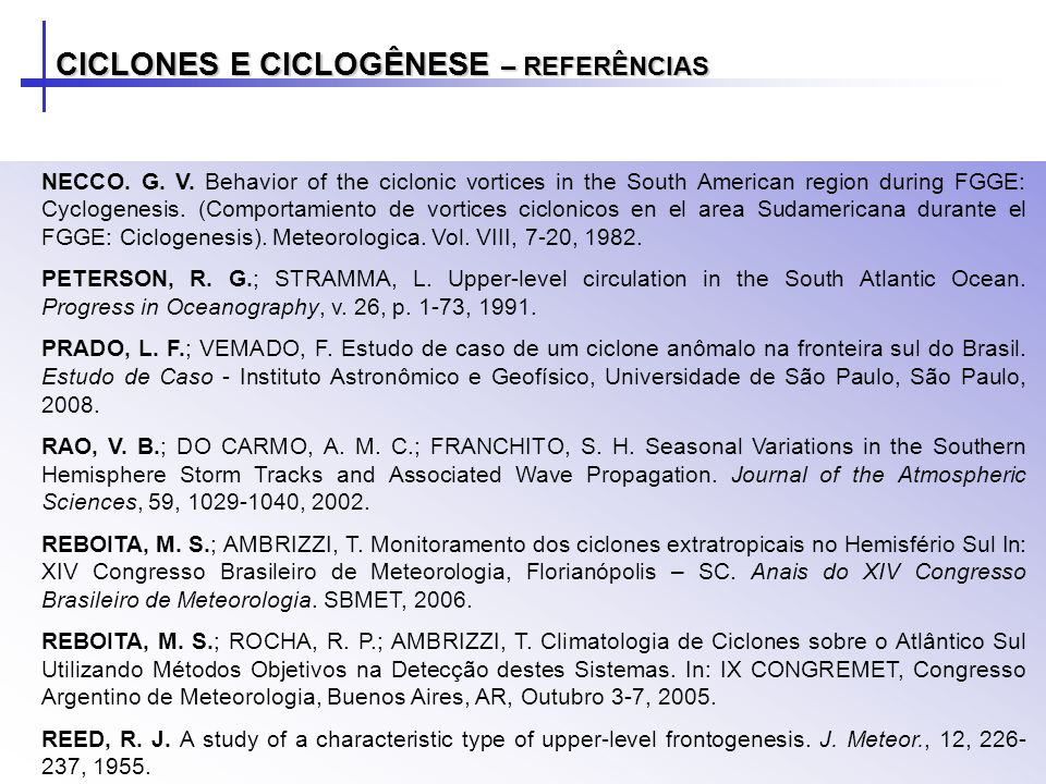 CICLONES E CICLOGÊNESE – REFERÊNCIAS NECCO. G. V. Behavior of the ciclonic vortices in the South American region during FGGE: Cyclogenesis. (Comportam