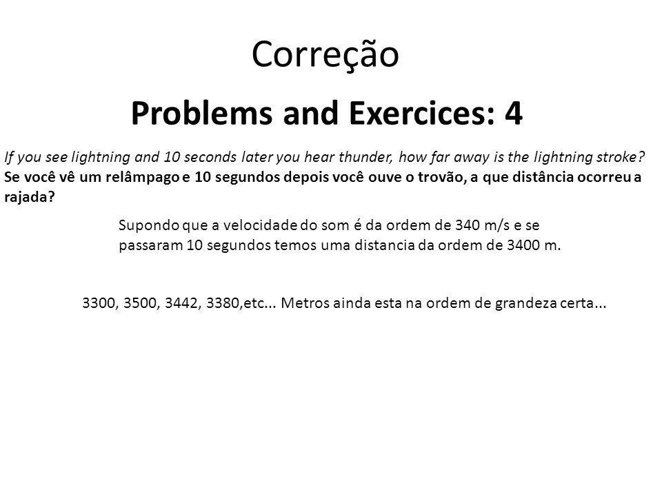 Correção Problems and Exercices: 4 If you see lightning and 10 seconds later you hear thunder, how far away is the lightning stroke.