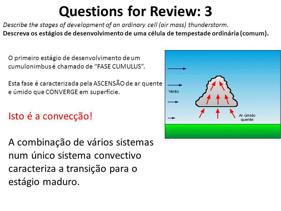 Questions for Review: 3 Describe the stages of development of an ordinary cell (air mass) thunderstorm.