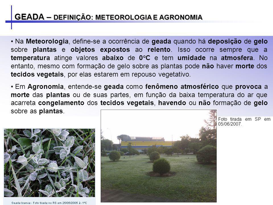 Na Meteorologia, define-se a ocorrência de geada quando há deposição de gelo sobre plantas e objetos expostos ao relento. Isso ocorre sempre que a tem