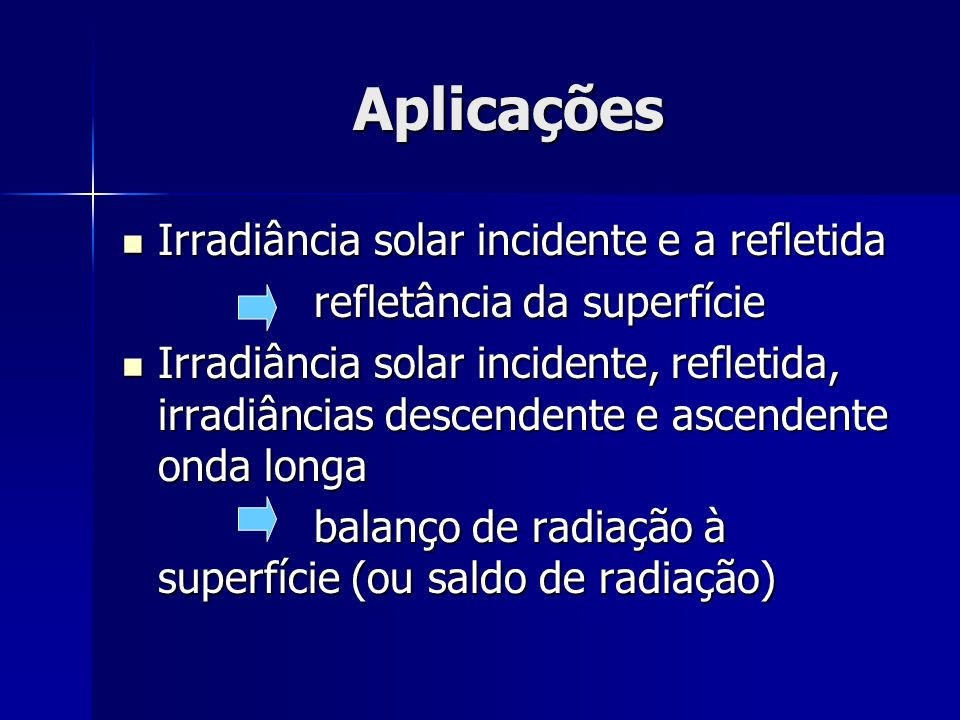 Aplicações Irradiância solar incidente e a refletida Irradiância solar incidente e a refletida refletância da superfície Irradiância solar incidente,
