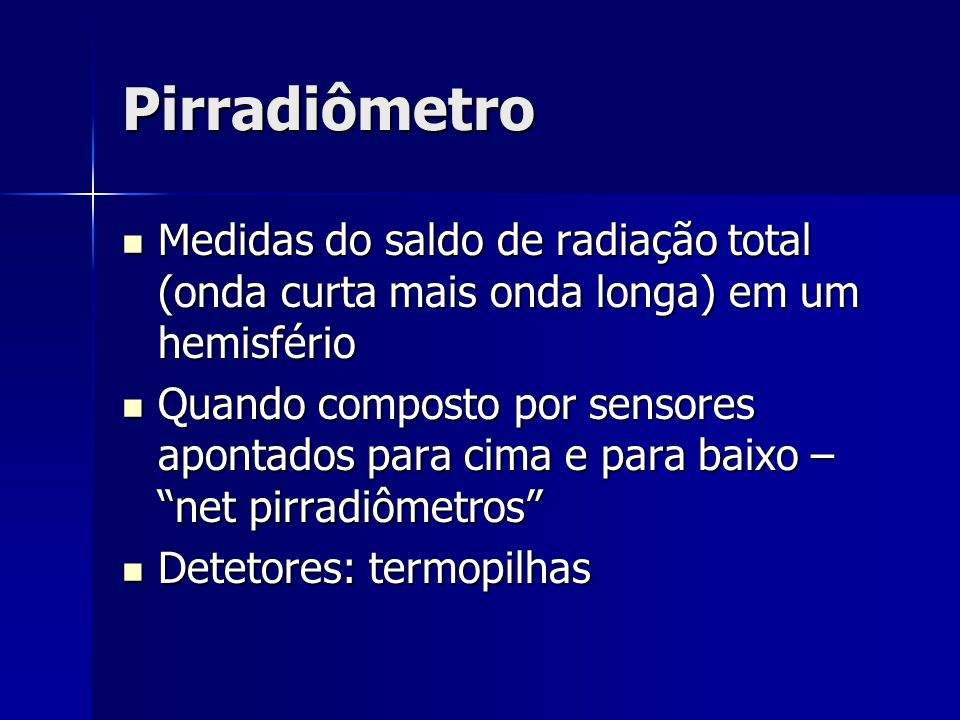Pirradiômetro Medidas do saldo de radiação total (onda curta mais onda longa) em um hemisfério Medidas do saldo de radiação total (onda curta mais ond
