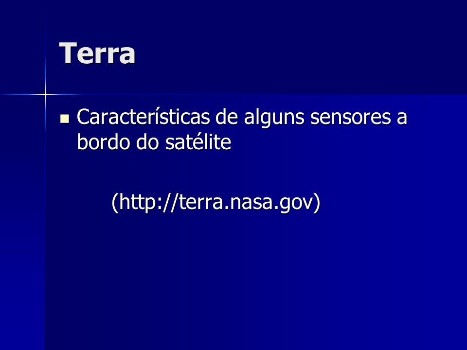 Terra Características de alguns sensores a bordo do satélite Características de alguns sensores a bordo do satélite (http://terra.nasa.gov) (http://te