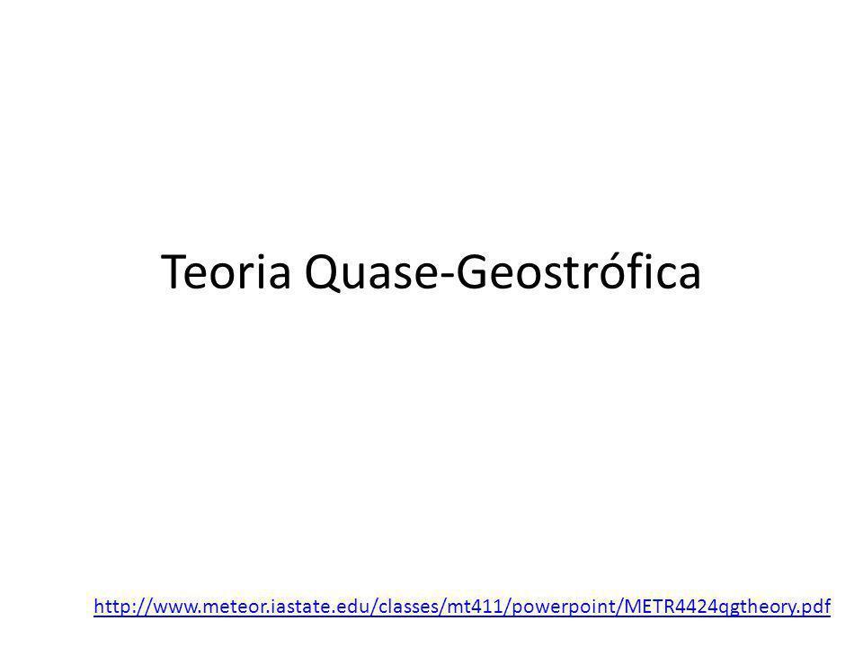 Teoria Quase-Geostrófica http://www.meteor.iastate.edu/classes/mt411/powerpoint/METR4424qgtheory.pdf