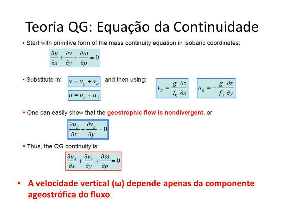 Teoria QG: Equação da Continuidade A velocidade vertical (ω) depende apenas da componente ageostrófica do fluxo