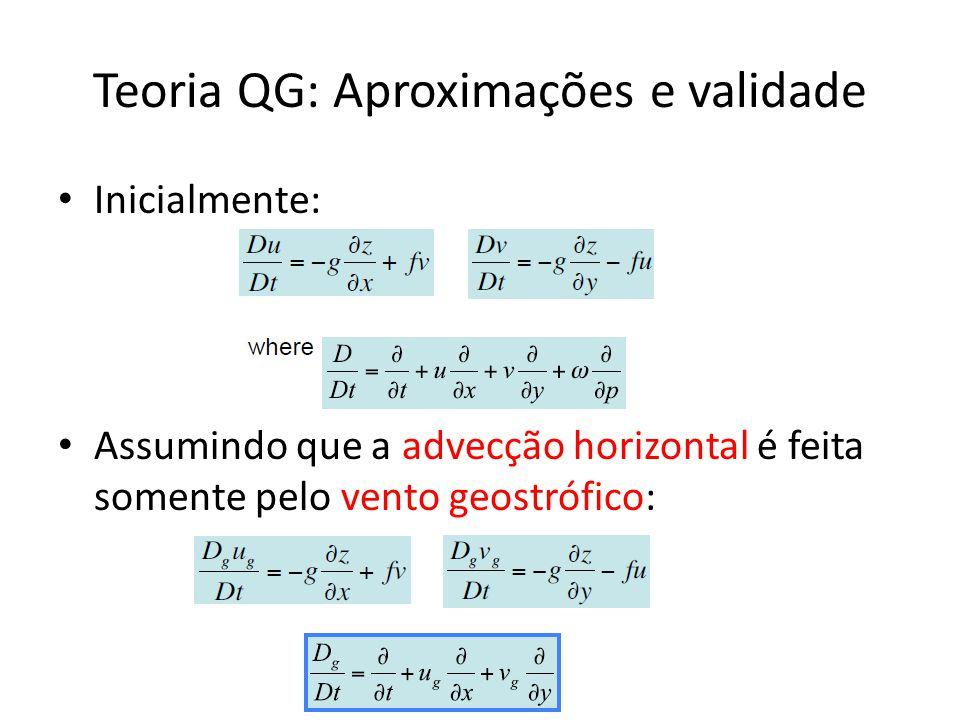 Teoria QG: Aproximações e validade Inicialmente: Assumindo que a advecção horizontal é feita somente pelo vento geostrófico: