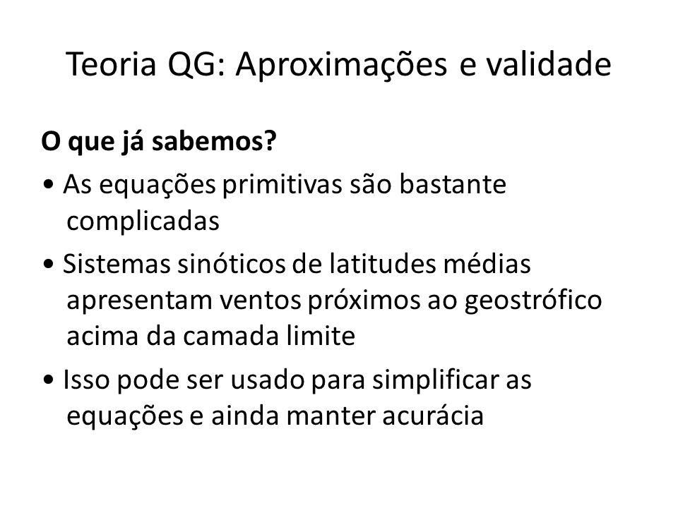 Teoria QG: Aproximações e validade O que já sabemos? As equações primitivas são bastante complicadas Sistemas sinóticos de latitudes médias apresentam