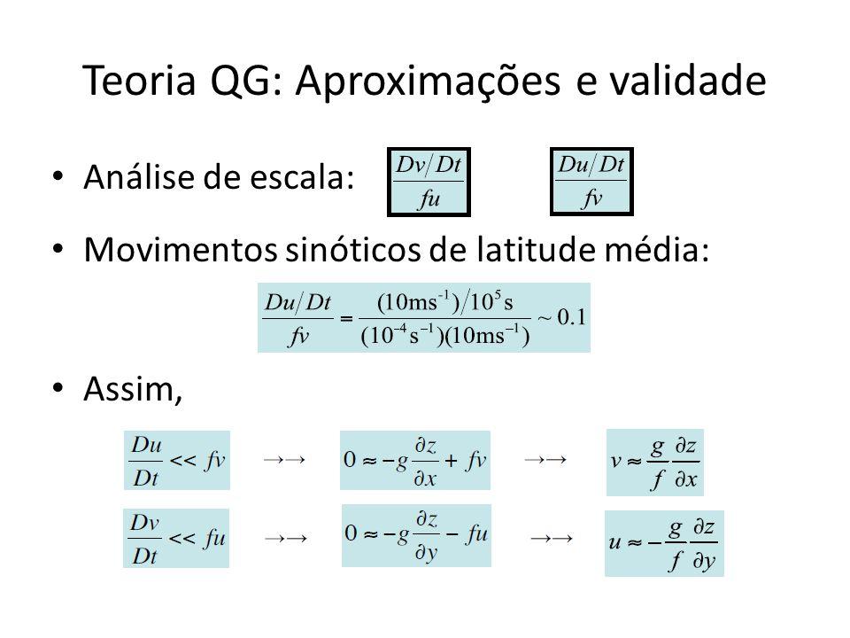 Teoria QG: Aproximações e validade Análise de escala: Movimentos sinóticos de latitude média: Assim,
