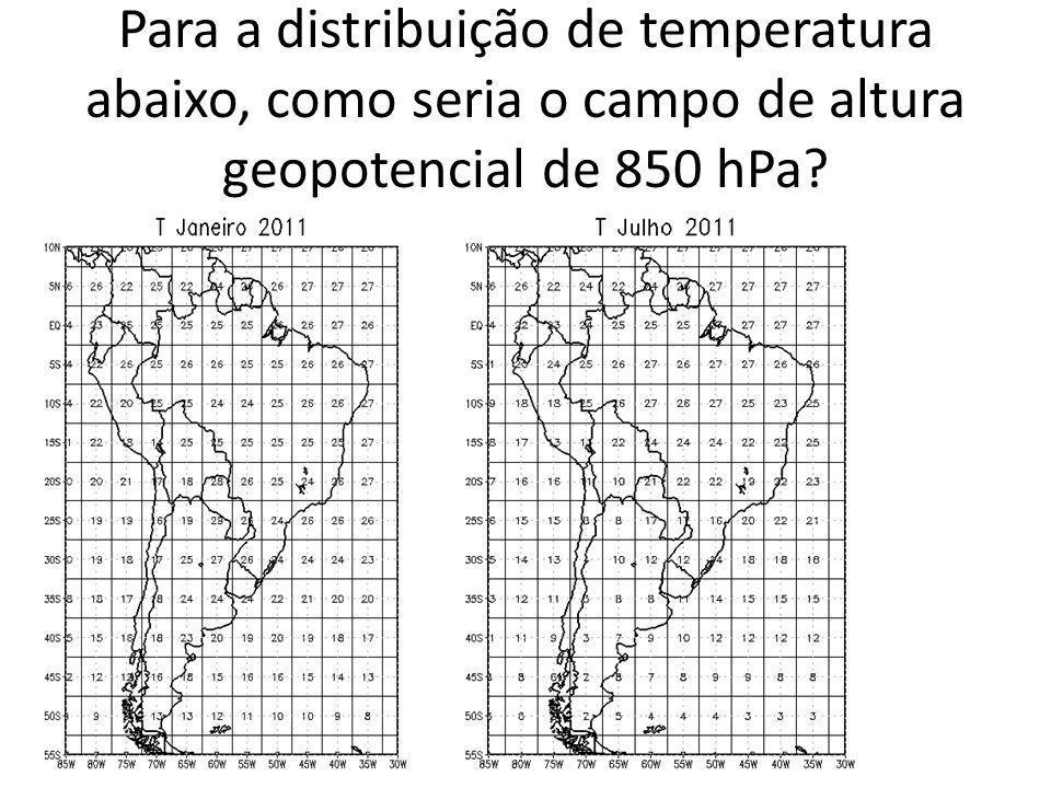 Para a distribuição de temperatura abaixo, como seria o campo de altura geopotencial de 850 hPa?