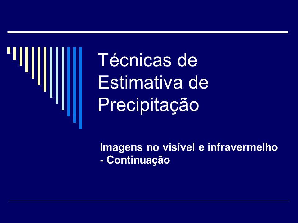 Técnicas de Estimativa de Precipitação Imagens no visível e infravermelho - Continuação