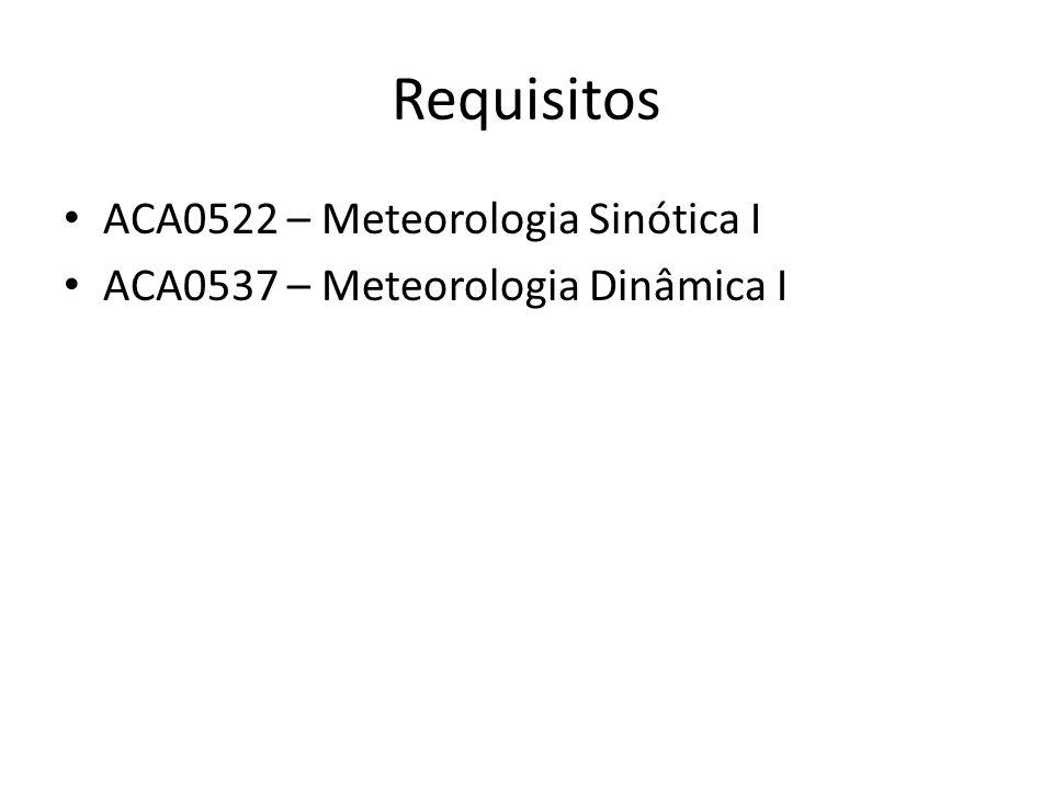 Requisitos ACA0522 – Meteorologia Sinótica I ACA0537 – Meteorologia Dinâmica I