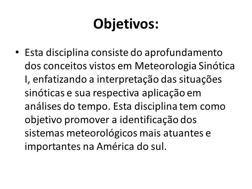 Objetivos: Esta disciplina consiste do aprofundamento dos conceitos vistos em Meteorologia Sinótica I, enfatizando a interpretação das situações sinót