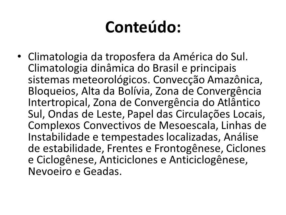 Conteúdo: Climatologia da troposfera da América do Sul. Climatologia dinâmica do Brasil e principais sistemas meteorológicos. Convecção Amazônica, Blo