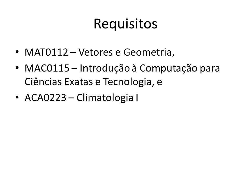 Requisitos MAT0112 – Vetores e Geometria, MAC0115 – Introdução à Computação para Ciências Exatas e Tecnologia, e ACA0223 – Climatologia I