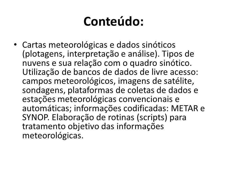 Conteúdo: Cartas meteorológicas e dados sinóticos (plotagens, interpretação e análise). Tipos de nuvens e sua relação com o quadro sinótico. Utilizaçã