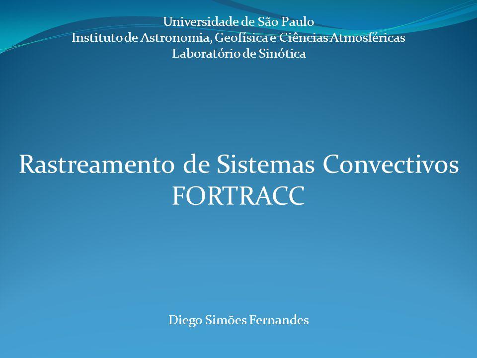 Universidade de São Paulo Instituto de Astronomia, Geofísica e Ciências Atmosféricas Laboratório de Sinótica Rastreamento de Sistemas Convectivos FORT