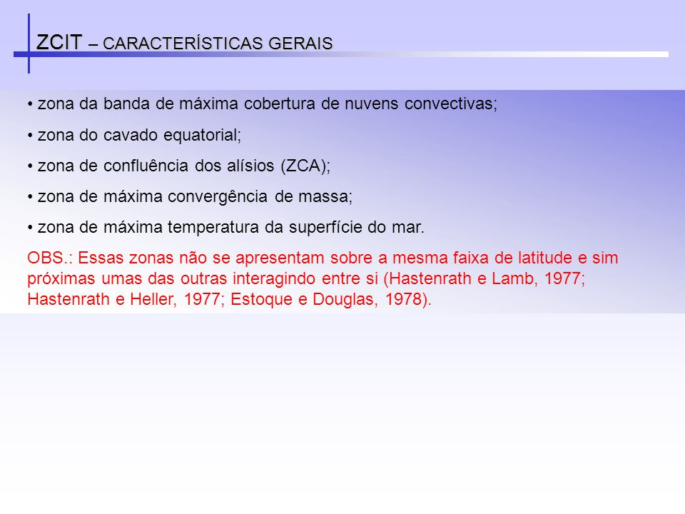 ZCIT – CARACTERÍSTICAS GERAIS zona da banda de máxima cobertura de nuvens convectivas; zona do cavado equatorial; zona de confluência dos alísios (ZCA