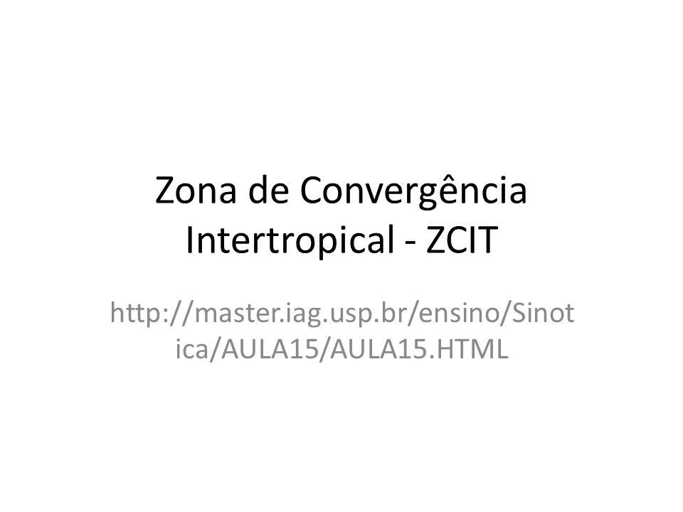 Zona de Convergência Intertropical - ZCIT http://master.iag.usp.br/ensino/Sinot ica/AULA15/AULA15.HTML