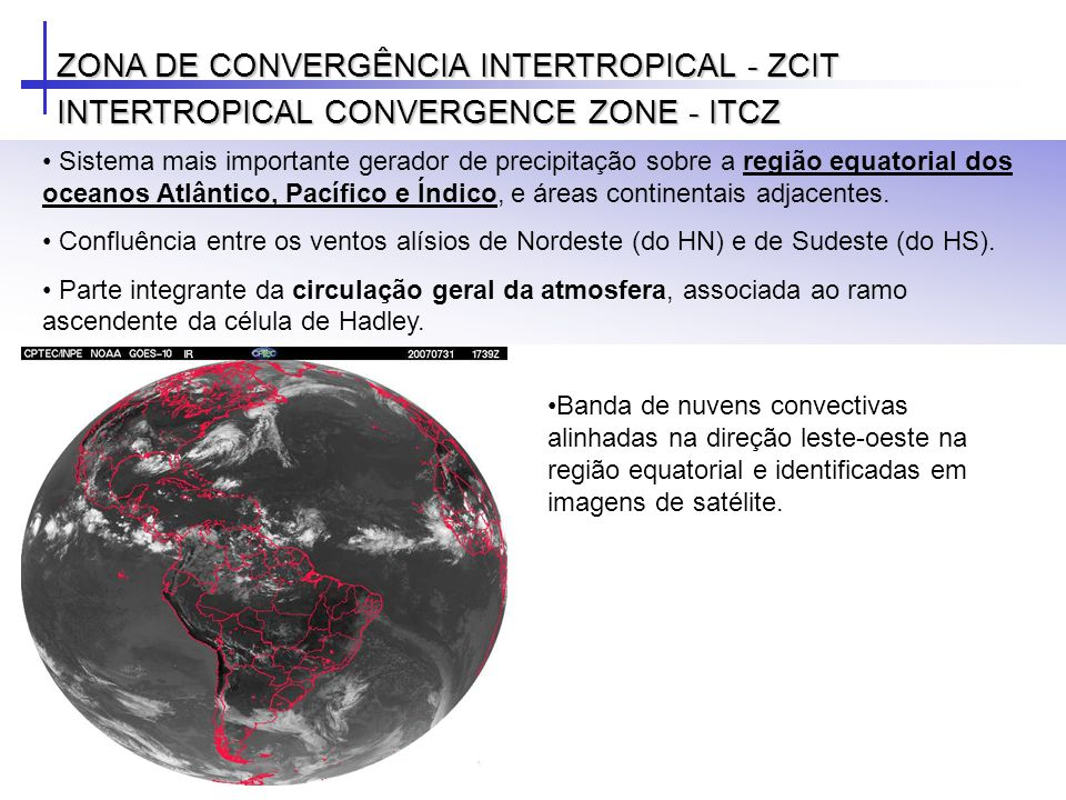 Sistema mais importante gerador de precipitação sobre a região equatorial dos oceanos Atlântico, Pacífico e Índico, e áreas continentais adjacentes. C