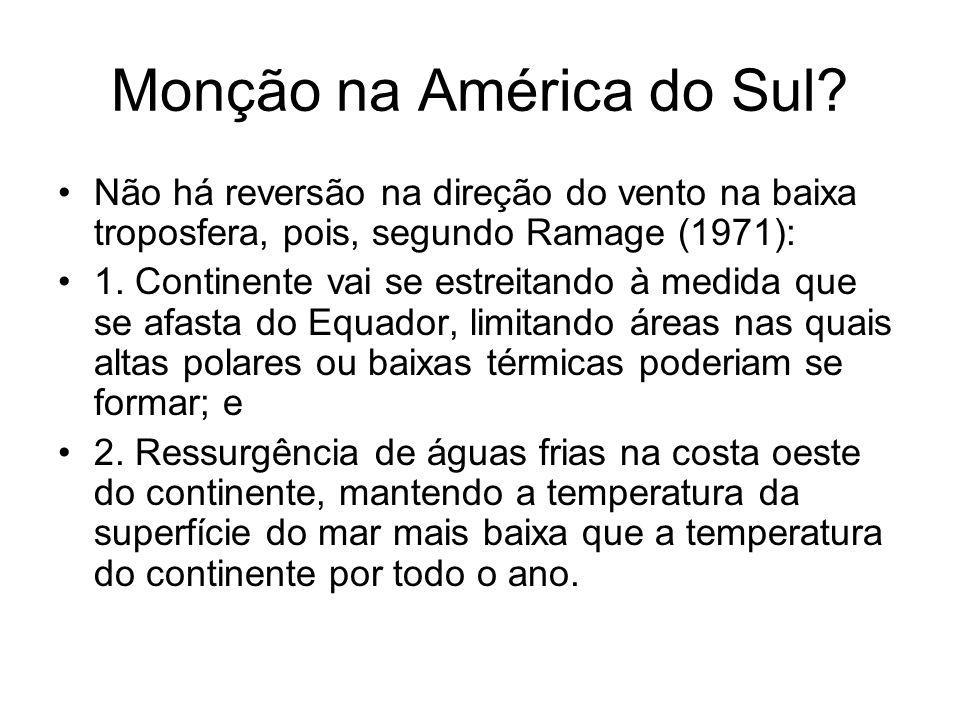 Monção na América do Sul? Não há reversão na direção do vento na baixa troposfera, pois, segundo Ramage (1971): 1. Continente vai se estreitando à med