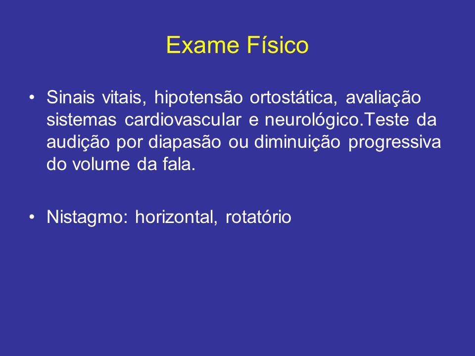 Exame Físico Sinais vitais, hipotensão ortostática, avaliação sistemas cardiovascular e neurológico.Teste da audição por diapasão ou diminuição progre