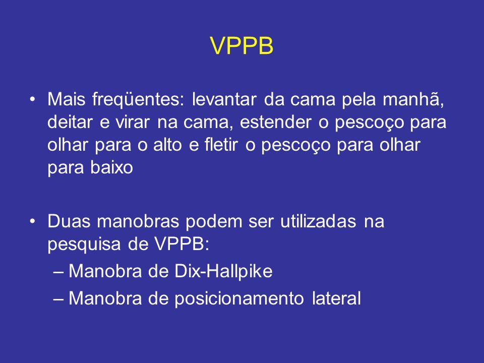 VPPB Mais freqüentes: levantar da cama pela manhã, deitar e virar na cama, estender o pescoço para olhar para o alto e fletir o pescoço para olhar par