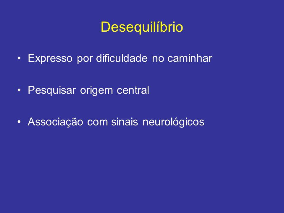 Desequilíbrio Expresso por dificuldade no caminhar Pesquisar origem central Associação com sinais neurológicos