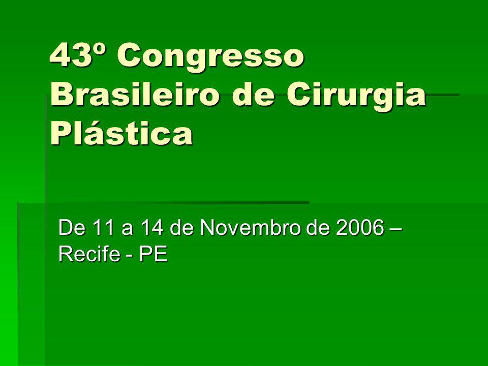 43º Congresso Brasileiro de Cirurgia Plástica De 11 a 14 de Novembro de 2006 – Recife - PE
