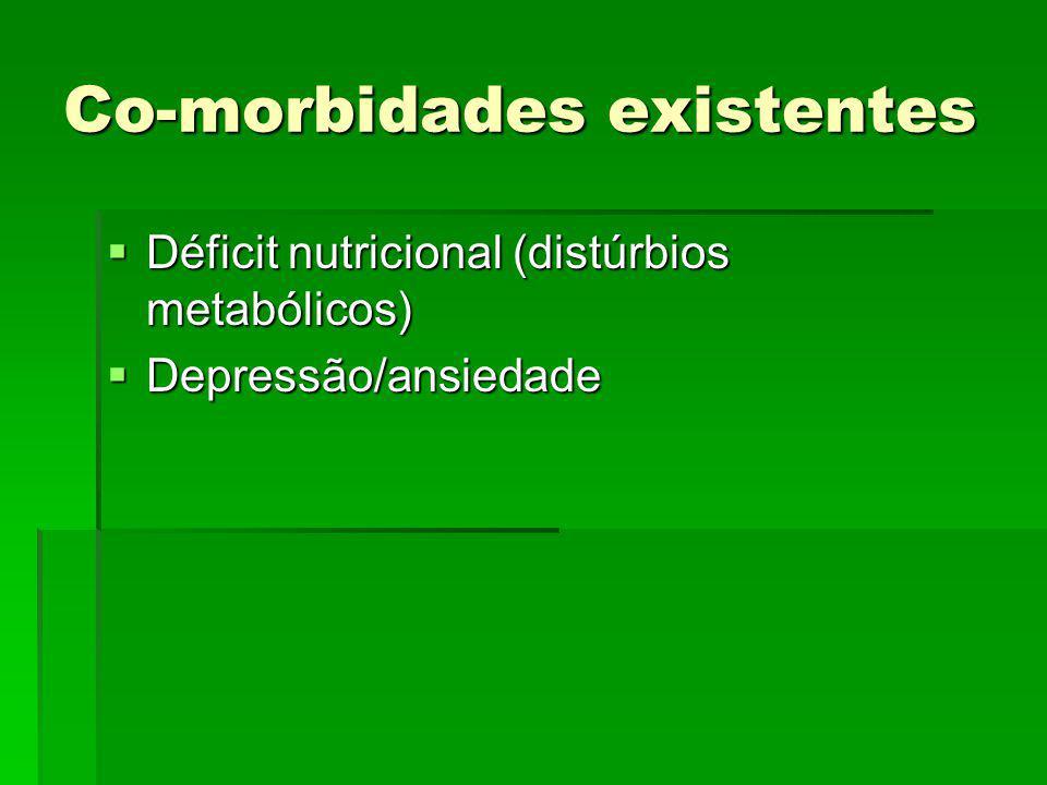 Co-morbidades existentes Déficit nutricional (distúrbios metabólicos) Déficit nutricional (distúrbios metabólicos) Depressão/ansiedade Depressão/ansie